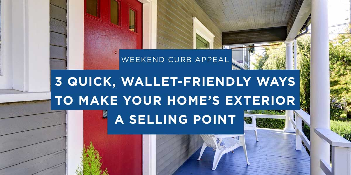 Weekend Curb Appeal - Three Quick, Wallet-Friendly Ways to Make Your Home's Exterior a Selling Point